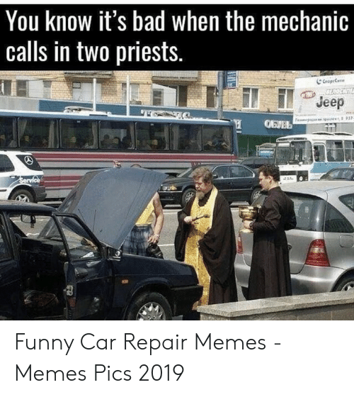 Car Repair Meme: You know it's bad when the mechanic  calls in two priests.  Jeep