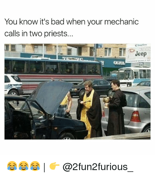 When: You know it's bad when your mechanic  calls in two priests..  Jeep 😂😂😂 | 👉 @2fun2furious_