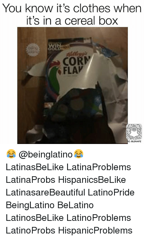 Cereally: You know it's clothes when  it's in a cereal box  CORM  C: BLSNAPZ 😂 @beinglatino😂 LatinasBeLike LatinaProblems LatinaProbs HispanicsBeLike LatinasareBeautiful LatinoPride BeingLatino BeLatino LatinosBeLike LatinoProblems LatinoProbs HispanicProblems