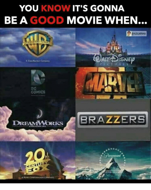 Memes, Brazzers, and 🤖: YOU KNOW IT'S GONNA  BE A GOOD  MOVIE WHEN  COMICS  A BRAZZERS  DREAMWORKS