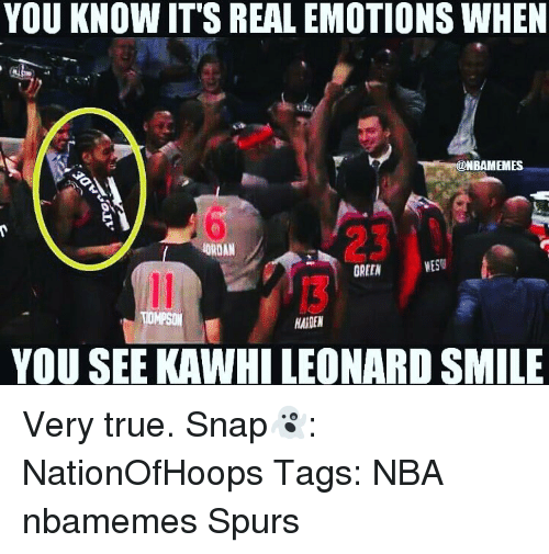 Memes, Spurs, and 🤖: YOU KNOW ITS REAL EMOTIONS WHEN  BAMEMES  RES  GREEN  HARDEN  YOU SEE KAWHILEONARD SMILE Very true. Snap👻: NationOfHoops Tags: NBA nbamemes Spurs