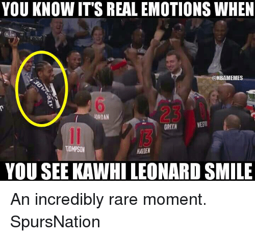 Memes, Smile, and 🤖: YOU KNOW IT'S REAL EMOTIONS WHEN  CONBAMEMES  IORDAN  WEST  GREEN  TOMPSON  YOU SEE KAWHILEONARD SMILE An incredibly rare moment. SpursNation