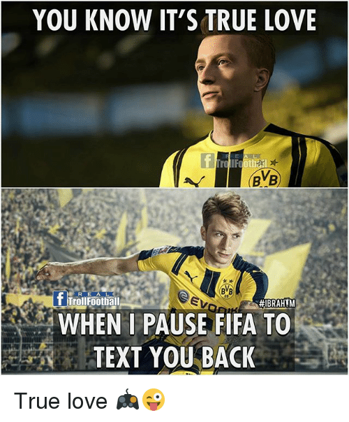 Fifa, Football, and Love: YOU KNOW IT'S TRUE LOVE  BVB)  BVB  f Troll Football  #IBRAHIM  WHEN I PAUSE FIFA TO  TEXT YOU BACK True love 🎮😜