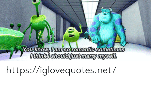 marry: You know, lamsoromantic sometimes  0thinkishould fust marry mysell https://iglovequotes.net/