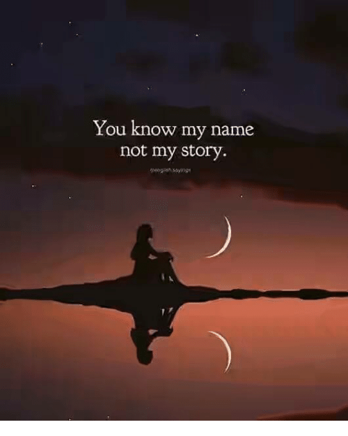 Name, Names, and You: You know my name  not my story.