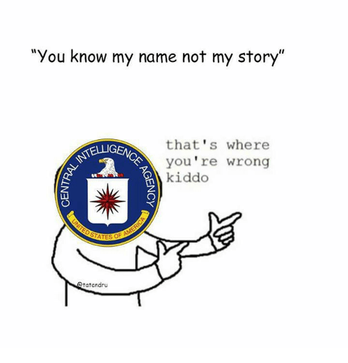 """Memes, 🤖, and Name: """"You know my name not my story""""  that's where  KELLIGEM  you're wrong  kiddo  STATES  tatandru"""