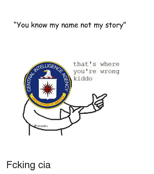 "you know my name not my story: ""You know my name not my story""  that's where  you're wrong  kiddo  TELLIGEM  tatandru <p>Fcking cia</p>"
