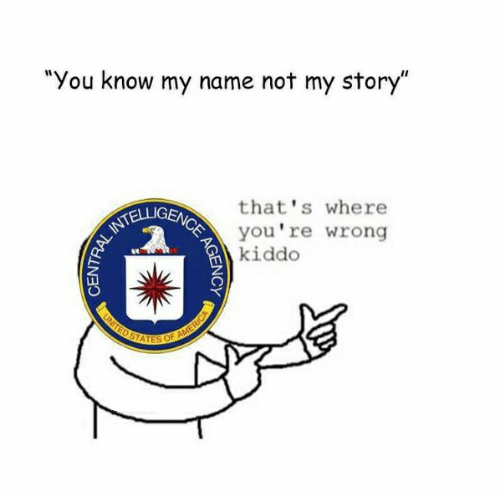 "you know my name not my story: ""You know my name not my story""  that's where  you're wrong  kiddo  UNITED STATES OF AMERICA  E AGENCY  CENTRAL"