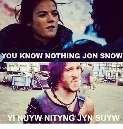 you know nothing jon snow: YOU KNOW NOTHING JON SNOW  YTNUYWNITYNGJYN SUYW