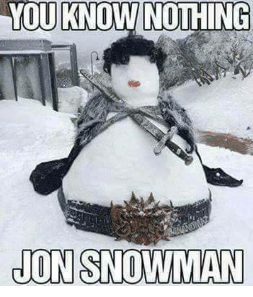 Memes, 🤖, and You Know Nothing: YOU KNOW NOTHING  NON SNOWMAN