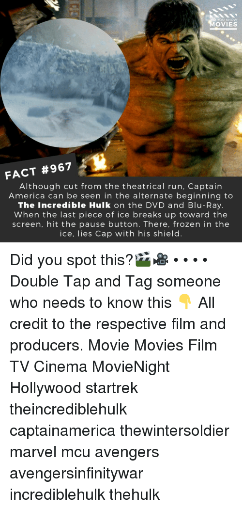incredible hulk: YOU KNow  OVIES  FACT #967  Although cut from the theatrical run, Captain  America can be seen in the alternate beginning to  The Incredible Hulk on the DVD and Blu-Ray.  When the last piece of ice breaks up toward the  screen, hit the pause button. There, frozen in the  ice, lies Cap with his shield. Did you spot this?🎬🎥 • • • • Double Tap and Tag someone who needs to know this 👇 All credit to the respective film and producers. Movie Movies Film TV Cinema MovieNight Hollywood startrek theincrediblehulk captainamerica thewintersoldier marvel mcu avengers avengersinfinitywar incrediblehulk thehulk