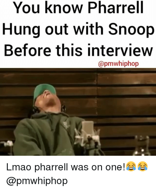 Lmao, Memes, and Pharrell: You know Pharrell  Hung out with Snoop  Before this interview  apmw hiphop Lmao pharrell was on one!😂😂 @pmwhiphop