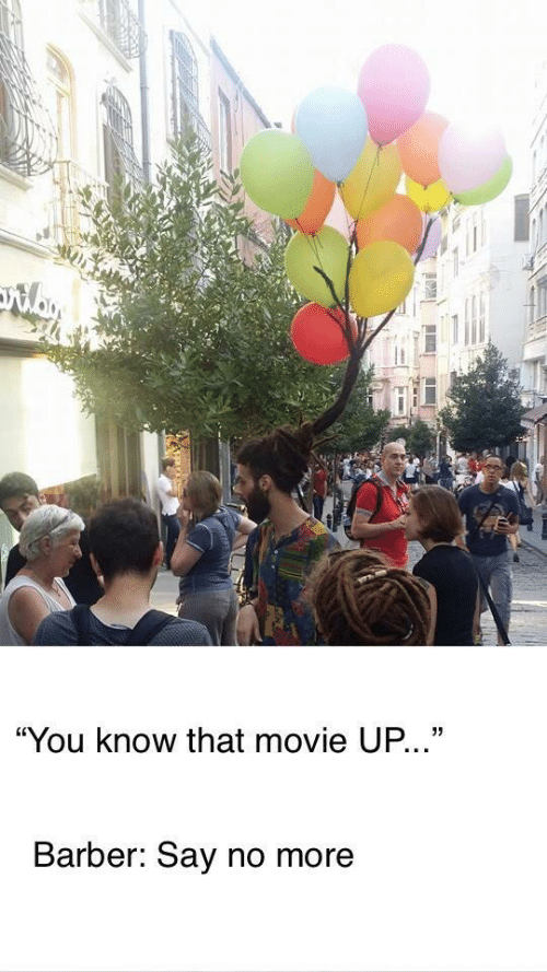 "Say No More: ""You know that movie UP...""  Barber: Say no more"