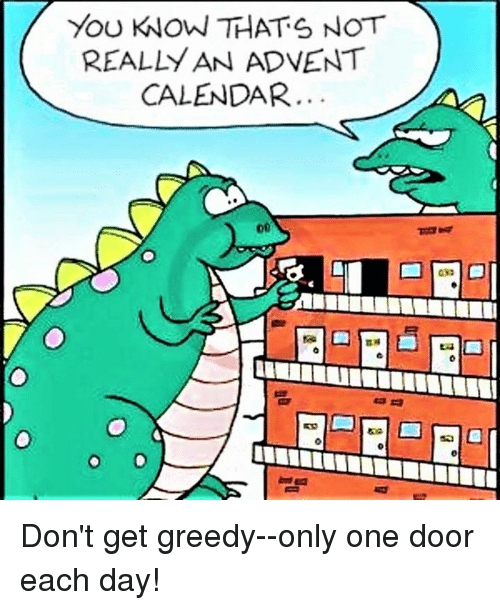 Episcopal Church : YOU KNOW THATS NOT  REALLY AN ADVENT  CALENDAR.. Don't get greedy--only one door each day!