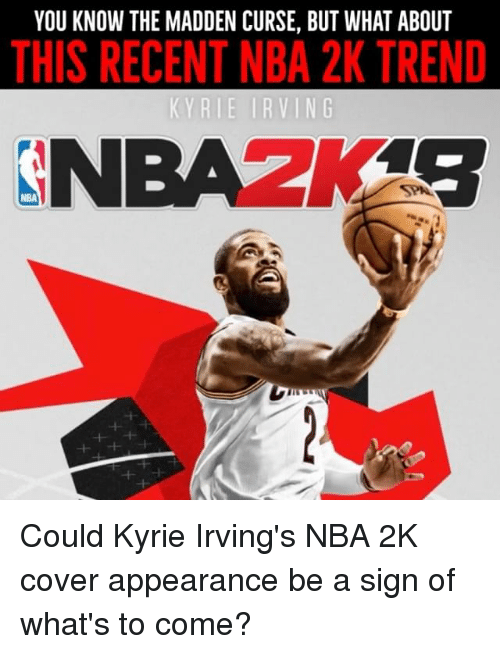 maddening: YOU KNOW THE MADDEN CURSE, BUT WHAT ABOUT  THIS RECENT NBA 2K TREND  NBA2K4S  NBA Could Kyrie Irving's NBA 2K cover appearance be a sign of what's to come?