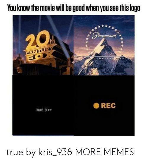 Kris: You know the movie will be good when you see this logo  20  Paramount  CENTUR  FOX  COMDANY  meme review  REC true by kris_938 MORE MEMES
