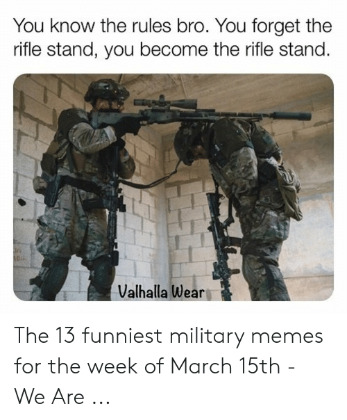 13 Funniest: You know the rules bro. You forget the  rifle stand, you become the rifle stand.  I0  Valhalla Wear The 13 funniest military memes for the week of March 15th - We Are ...