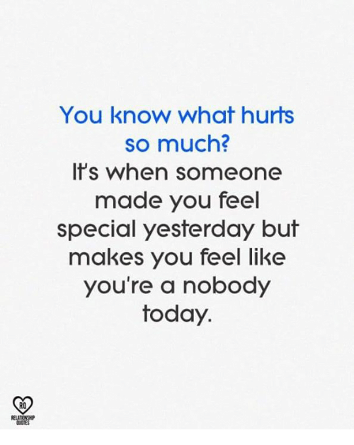 Memes, Today, and 🤖: You know what hurts  so much?  Is when someone  made you feel  special yesterday but  makes you feel like  you're a nobody  today.  RO