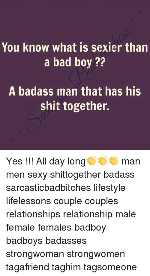 Sexiers: You know what is sexier than  a bad boy  A badass man that has his  shit together. Yes !!! All day long👏👏👏 man men sexy shittogether badass sarcasticbadbitches lifestyle lifelessons couple couples relationships relationship male female females badboy badboys badasses strongwoman strongwomen tagafriend taghim tagsomeone