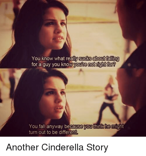 What Suck: You know what sucks about alling  for a guy you know  not right for?  youre You fall anyway because you think he might  turn out to be differen Another Cinderella Story