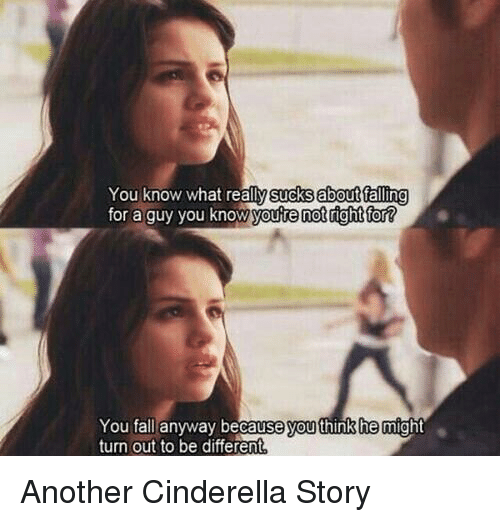 What Suck: You know what sucks about falling  for a guy you know youre not right for?  You fall anyway because you think he might  turn out to be different Another Cinderella Story