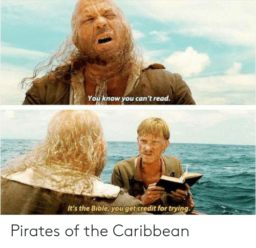 caribbean: You know you can't read.  It's the Bible, youget credit for trying Pirates of the Caribbean