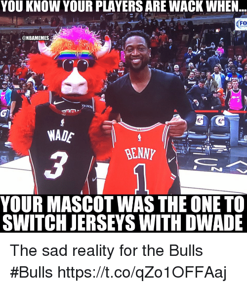 jerseys: YOU KNOW YOUR PLAYERS ARE WACK WHEN  FO  @NBAMEMES  WADE  YOUR MASCOT WAS THE ONE TO  SWITCH JERSEYS WITH DWADE The sad reality for the Bulls  #Bulls https://t.co/qZo1OFFAaj