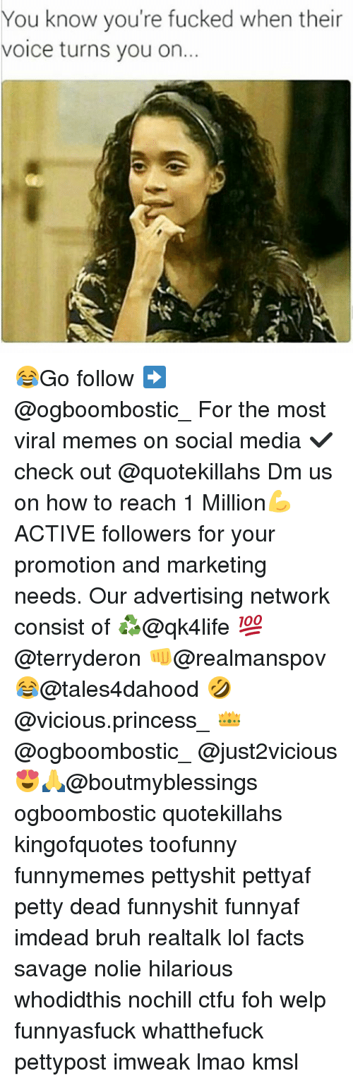 Bruh, Ctfu, and Facts: You know you're fucked when their  voice turns you on... 😂Go follow ➡@ogboombostic_ For the most viral memes on social media ✔check out @quotekillahs Dm us on how to reach 1 Million💪ACTIVE followers for your promotion and marketing needs. Our advertising network consist of ♻@qk4life 💯@terryderon 👊@realmanspov 😂@tales4dahood 🤣@vicious.princess_ 👑@ogboombostic_ @just2vicious😍🙏@boutmyblessings ogboombostic quotekillahs kingofquotes toofunny funnymemes pettyshit pettyaf petty dead funnyshit funnyaf imdead bruh realtalk lol facts savage nolie hilarious whodidthis nochill ctfu foh welp funnyasfuck whatthefuck pettypost imweak lmao kmsl