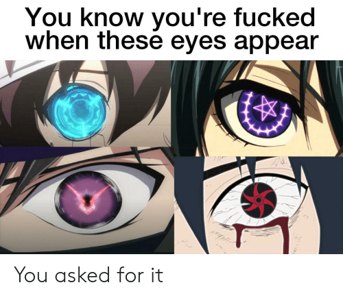 youre fucked: You know you're fucked  when these eyes appear You asked for it