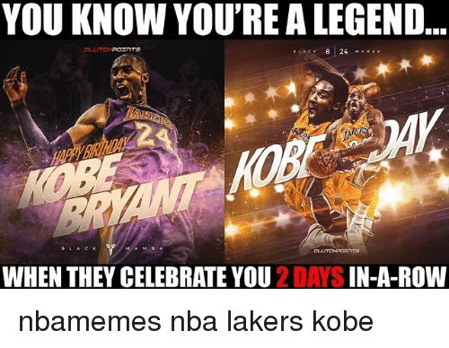 Basketball, Nba, and Sports: YOU KNOW YOU'REALEGEND  LACK  8 24  MAM, A  WHEN THEY CELEBRATE YOU  2 DAYS  IN-A-ROW nbamemes nba lakers kobe