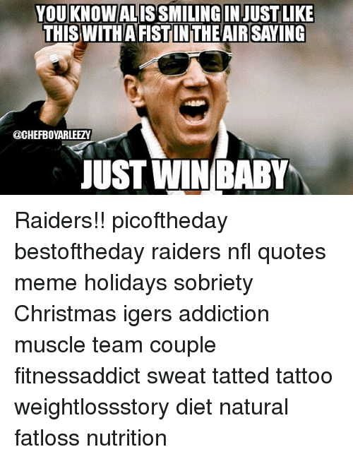 Winning Baby: YOU KNOWALISSMILING IN JUST LIKE  THIS WITHATFISTINTHEAIR SAYING  @CHEFBOYARLEEZY  JUST WIN BABY Raiders!! picoftheday bestoftheday raiders nfl quotes meme holidays sobriety Christmas igers addiction muscle team couple fitnessaddict sweat tatted tattoo weightlossstory diet natural fatloss nutrition