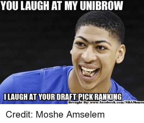 unibrow: YOU LAUGH AT MY UNIBROW  LAUGHAT YOUR DRAFT PICK RANKING  Brought  book  com/NBAMennes Credit: Moshe Amselem