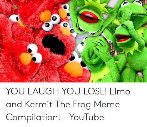 You Laugh You Lose Elmo And Kermit The Frog Meme