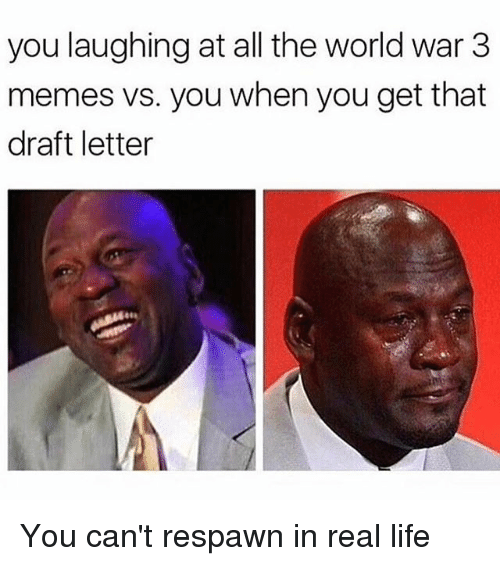 Funny, Life, and Memes: you laughing at all the world war 3  memes vs. you when you get that  draft letter You can't respawn in real life