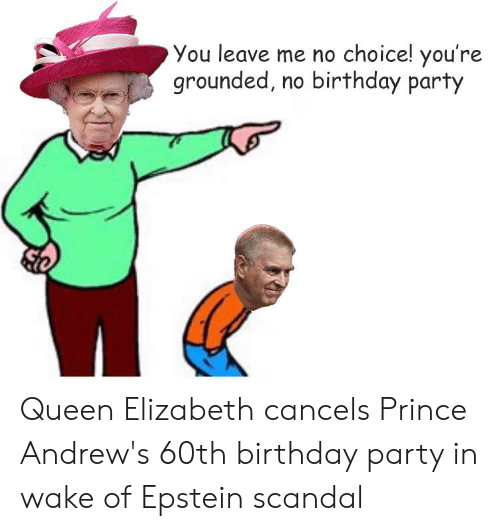 60th birthday: You leave me no choice! you're  grounded, no birthday party Queen Elizabeth cancels Prince Andrew's 60th birthday party in wake of Epstein scandal