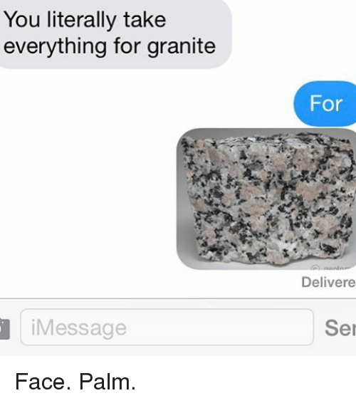 Relationships, Texting, and Palm: You literally take  everything for granite  Message  For  Deliver e  Ser Face. Palm.