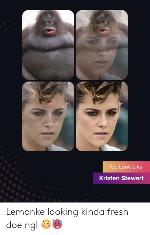Kristen Stewart: You Look Like  Kristen Stewart Lemonke looking kinda fresh doe ngl 😳🥵