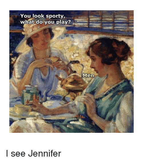 Classical Art, Play, and You: You look sporty,  what do you play?  Men I see Jennifer