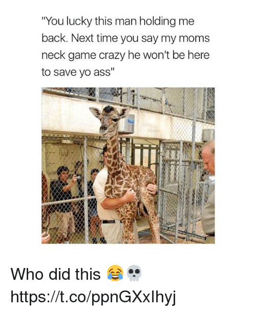 """Ass, Crazy, and Memes: """"You lucky this man holding me  back. Next time you say my moms  neck game crazy he won't be here  to save vo ass"""" Who did this 😂💀 https://t.co/ppnGXxIhyj"""