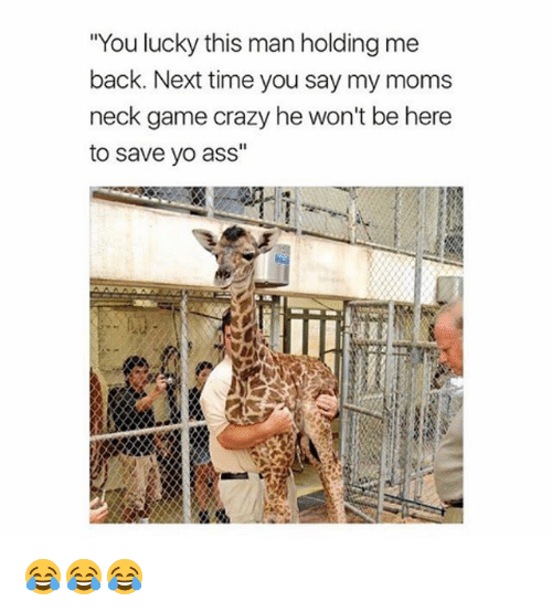 """Ass, Crazy, and Funny: """"You lucky this man holding me  back. Next time you say my moms  neck game crazy he won't be here  to save yo ass"""" 😂😂😂"""
