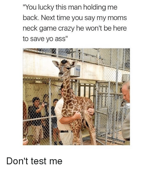 """Ass, Crazy, and Moms: """"You lucky this man holding me  back. Next time you say my moms  neck game crazy he won't be here  to save yo ass"""" Don't test me"""