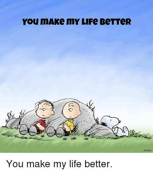 Memes and 🤖: You mAKe mY LIFe BeTTeR  PNTS You make my life better.