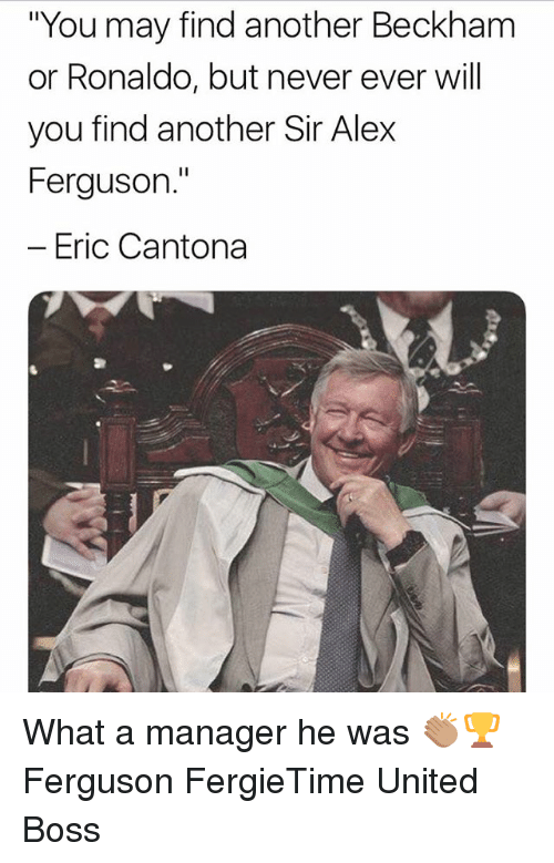 "Memes, Ferguson, and Ronaldo: ""You may find another Beckham  or Ronaldo, but never ever will  you find another Sir Alex  Ferguson.""  -Eric Cantona What a manager he was 👏🏽🏆 Ferguson FergieTime United Boss"