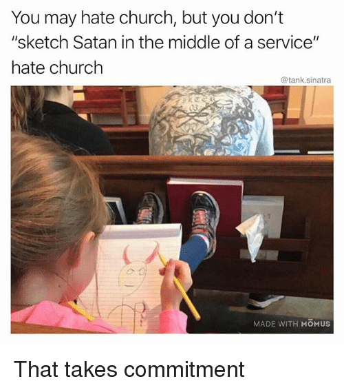 "Church, Funny, and The Middle: You may hate church, but you don't  ""sketch Satan in the middle of a service""  hate church  @tank.sinatra  MADE WITH MOMUS That takes commitment"