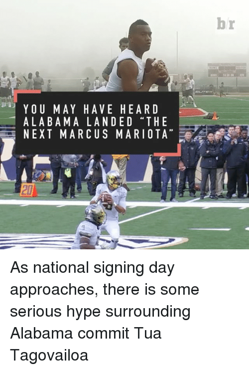 "Hype, National Signing Day, and Sports: YOU MAY HAVE HEARD  ALABAMA LANDED ""THE  NEXT MARCUS MARI OTA As national signing day approaches, there is some serious hype surrounding Alabama commit Tua Tagovailoa"