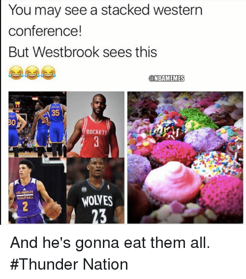 Eates: You may see a stacked western  conference!  But Westbrook sees this  @NBAMEMES  35  ROCKETS  WOLVES  23 And he's gonna eat them all. #Thunder Nation