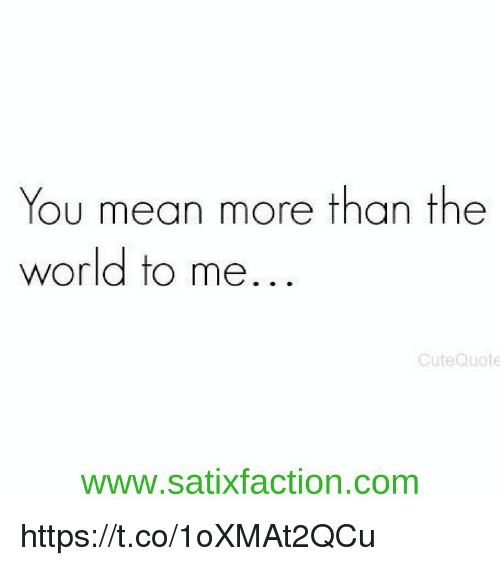 You Mean More Than The World To Me Cute Quote