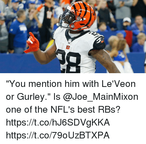 """Memes, Best, and 🤖: """"You mention him with Le'Veon or Gurley.""""  Is @Joe_MainMixon one of the NFL's best RBs? https://t.co/hJ6SDVgKKA https://t.co/79oUzBTXPA"""