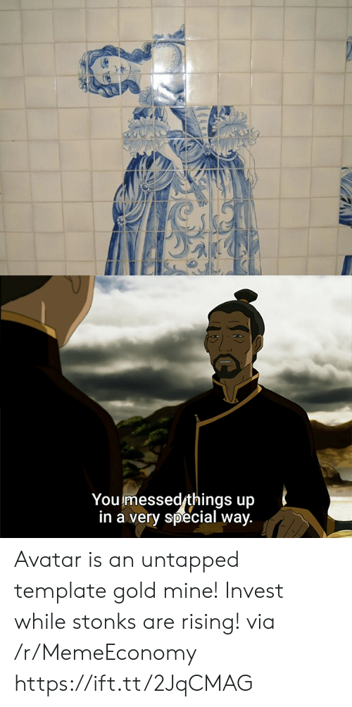 untapped: You messed things up  in a very special way. Avatar is an untapped template gold mine! Invest while stonks are rising! via /r/MemeEconomy https://ift.tt/2JqCMAG