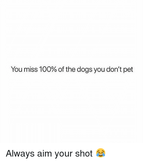 Anaconda, Dogs, and Memes: You miss 100% of the dogs you don't pet Always aim your shot 😂